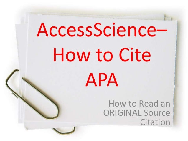 AccessScience– How to Cite     APA        How to Read an       ORIGINAL Source               Citation