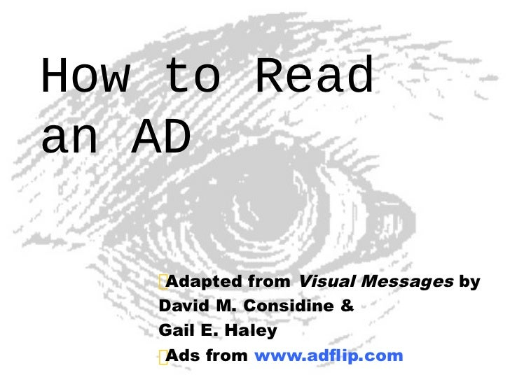 How to Readan AD    Adapted from Visual Messages by   David M. Considine &   Gail E. Haley    Ads from www.adflip.com