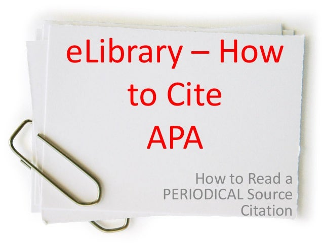 eLibrary – How to Cite APA How to Read a PERIODICAL Source Citation