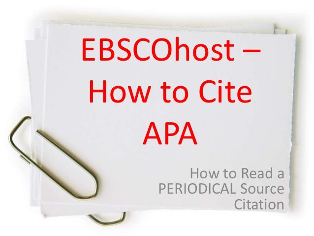 EBSCOhost –How to Cite    APA        How to Read a    PERIODICAL Source              Citation