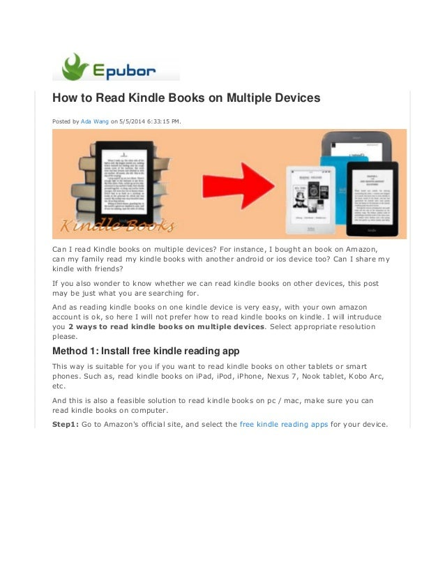 How to Read Kindle Books on Multiple Devices Posted by Ada Wang on 5/5/2014 6:33:15 PM. Can I read Kindle books on multipl...
