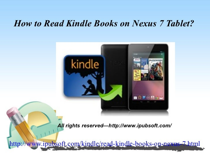 How to Read Kindle Books on Nexus 7 Tablet?                All rights reserved—http://www.ipubsoft.com/http://www.ipubsoft...