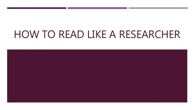 HOW TO READ LIKE A RESEARCHER