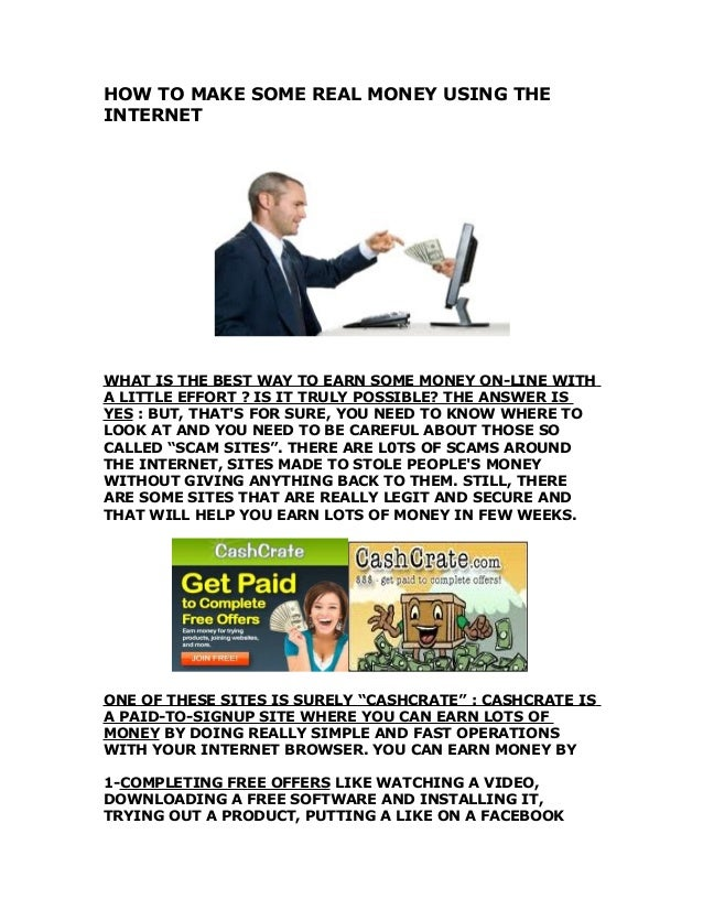 HOW TO MAKE SOME REAL MONEY USING THEINTERNETWHAT IS THE BEST WAY TO EARN SOME MONEY ON-LINE WITHA LITTLE EFFORT ? IS IT T...