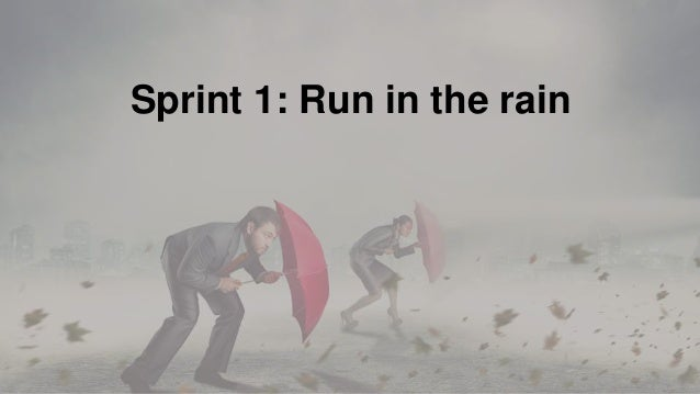 • What is causing problems • Diagnose what is happening in the team Sprint 1: Understand why it's always raining