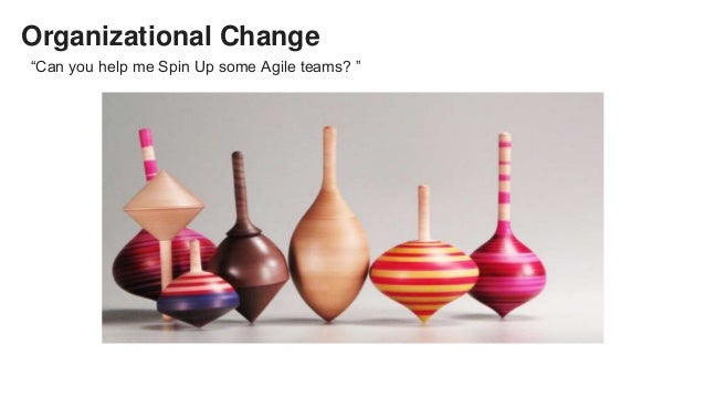 """Organizational Change """"Can you help me Spin Up some Agile teams? """""""