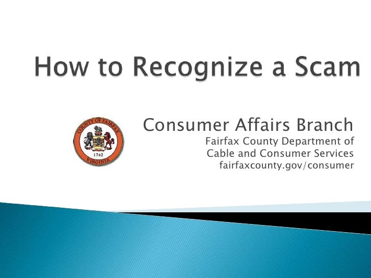 How to Recognize a Scam<br />Consumer Affairs Branch<br />Fairfax County Department of <br />Cable and Consumer Services<b...