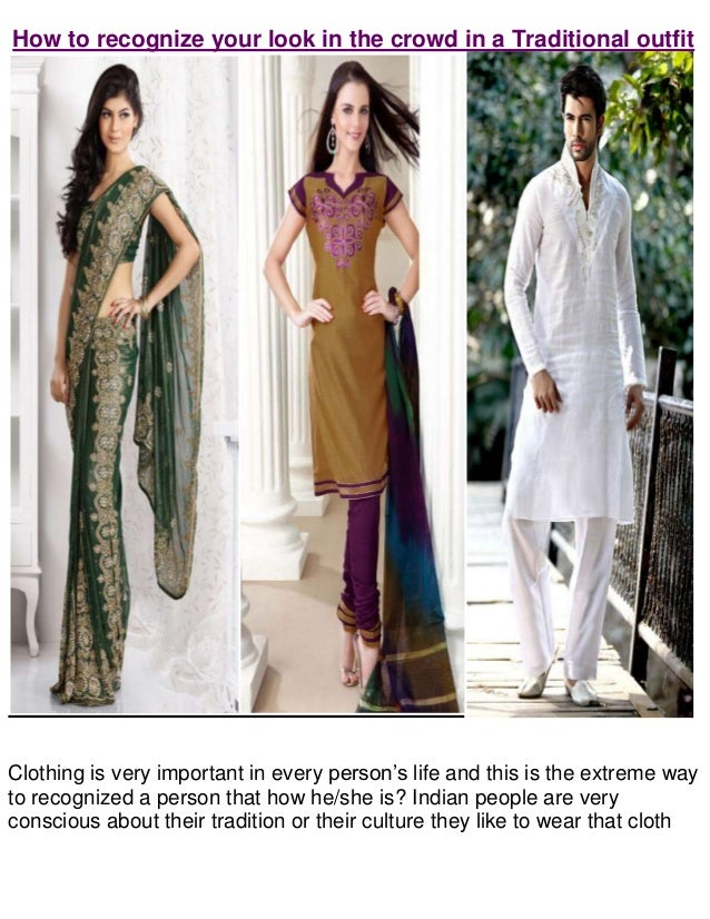 How to recognize your look in the crowd in a Traditional outfitClothing is very important in every person's life and this ...