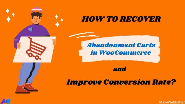 HOW TO RECOVER Abandonment Carts in WooCommerce Improve Conversion Rate? and MakeWebBetter