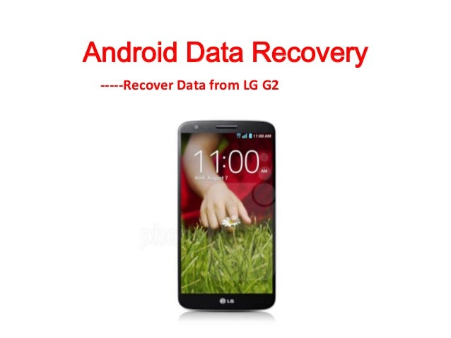 Android Data Recovery -----Recover Data from LG G2