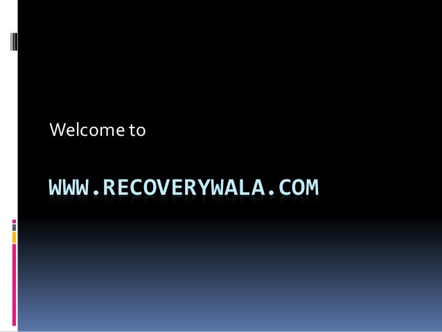 WWW.RECOVERYWALA.COM Welcome to