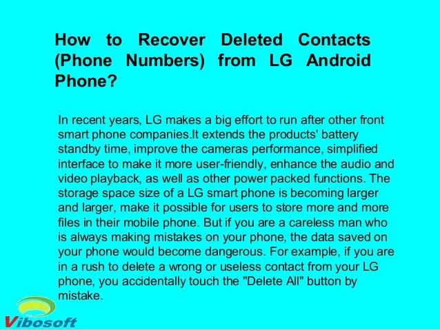 How to Recover Deleted Contacts (Phone Numbers) from LG Android Phone? In recent years, LG makes a big effort to run after...