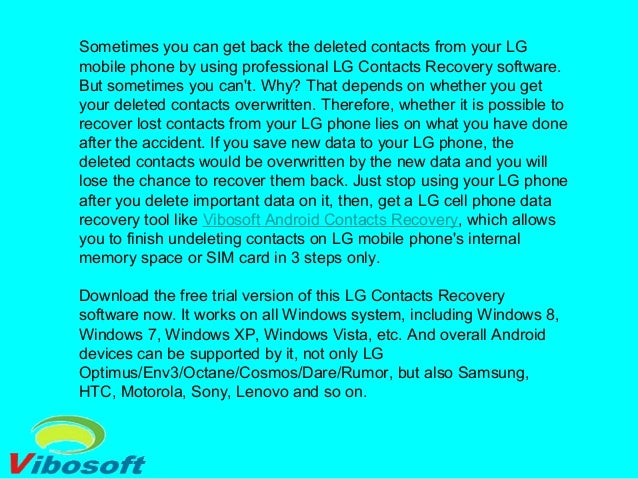 Sometimes you can get back the deleted contacts from your LG mobile phone by using professional LG Contacts Recovery softw...