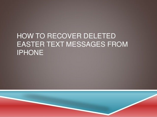 how to retrieve deleted text messages iphone how to recover deleted easter text messages from iphone 3892