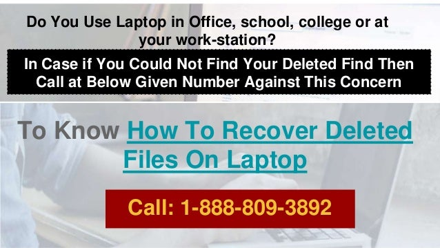 Do You Use Laptop in Office, school, college or at your work-station? In Case if You Could Not Find Your Deleted Find Then...