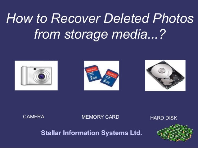 How to Recover Deleted Photos   from storage media...?  CAMERA           MEMORY CARD            HARD DISK       Stellar In...