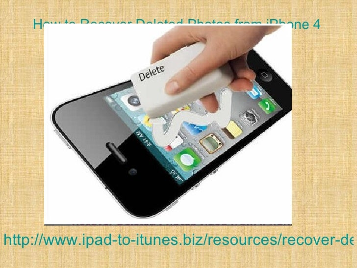 How to Recover Deleted Photos from iPhone 4http://www.ipad-to-itunes.biz/resources/recover-de