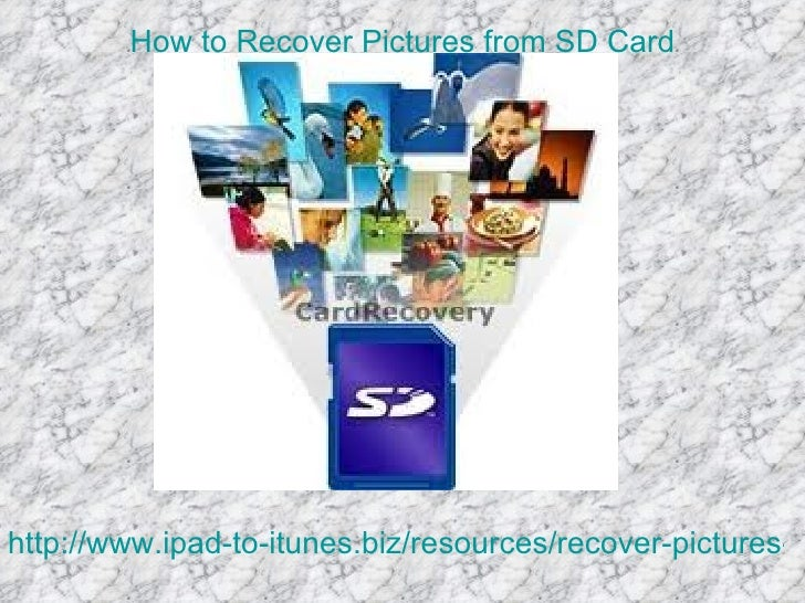 How to Recover Pictures from SD Cardhttp://www.ipad-to-itunes.biz/resources/recover-pictures-fr