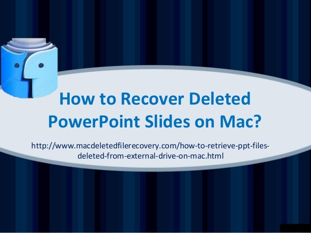 How to Recover Deleted PowerPoint Slides on Mac? http://www.macdeletedfilerecovery.com/how-to-retrieve-ppt-filesdeleted-fr...