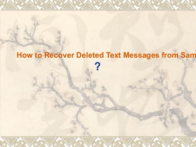 how to recover deleted text messages from iphone how to recover deleted text messages from samsung 4438