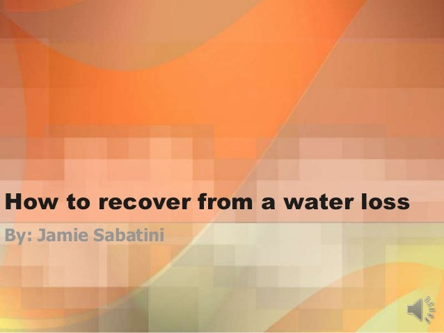 How to recover from a water lossBy: Jamie Sabatini