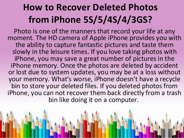 How to Recover Deleted Photos from iPhone 5S/5/4S/4/3GS? Photo is one of the manners that record your life at any moment. ...