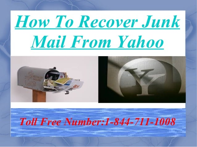 How To Recover Junk Mail From Yahoo Toll Free Number:1-844-711-1008