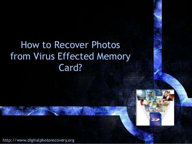 How to Recover Photos from Virus Effected Memory Card?  http://www.digitalphotorecovery.org