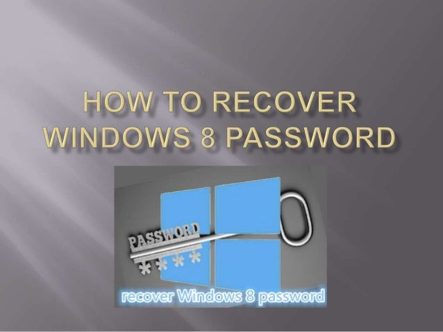  Trouble: How to recover Windows 8 password when forgot or maybe lost it?  My mommy has missing her Microsoft windows 8 ...