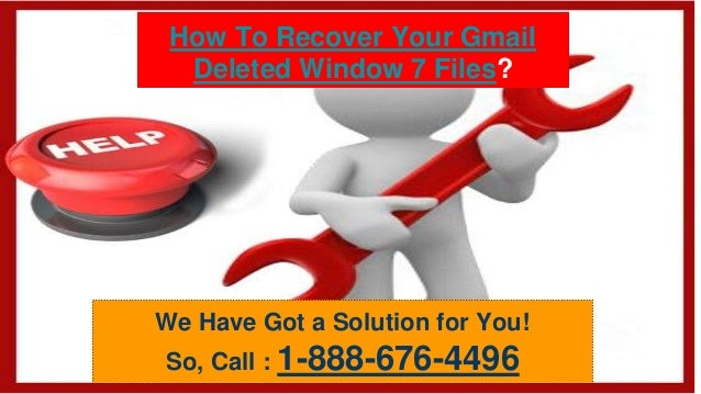 How To Recover Your Gmail Deleted Window 7 Files? We Have Got a Solution for You! So, Call : 1-888-676-4496