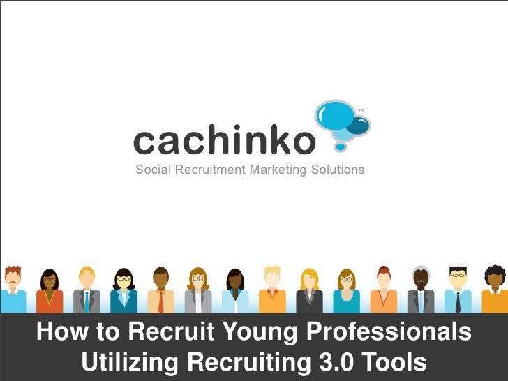 How to Recruit Young Professionals     Utilizing Recruiting 2.0 ToolsHow to Recruit Young Professionals   Utilizing Recrui...