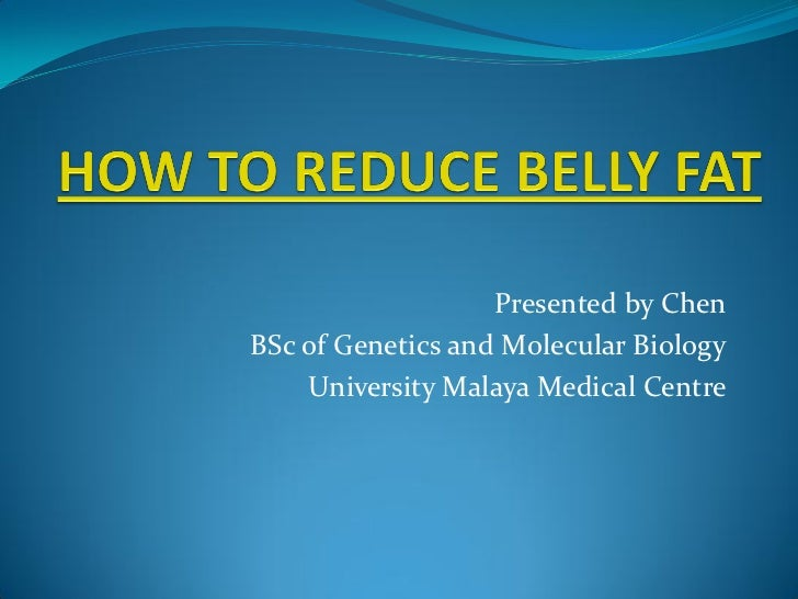 Presented by ChenBSc of Genetics and Molecular Biology    University Malaya Medical Centre
