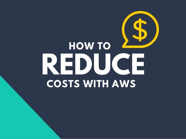 REDUCECOSTS WITH AWS HOW TO