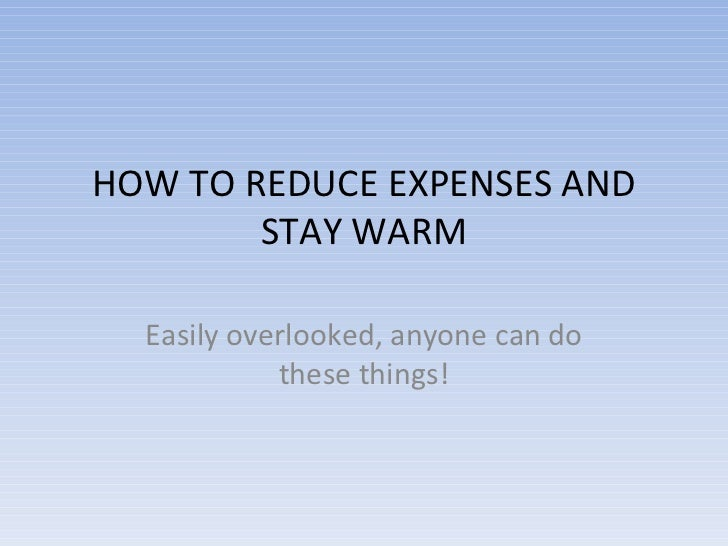 HOW TO REDUCE EXPENSES AND STAY WARM Easily overlooked, anyone can do these things!