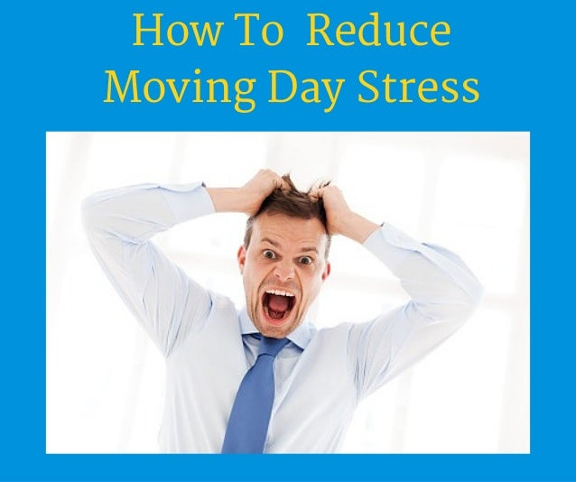How To Reduce Moving Day Stress