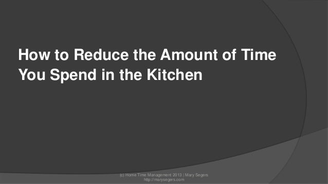 How to Reduce the Amount of Time You Spend in the Kitchen  (c) Home Time Management 2013   Mary Segers http://marysegers.c...