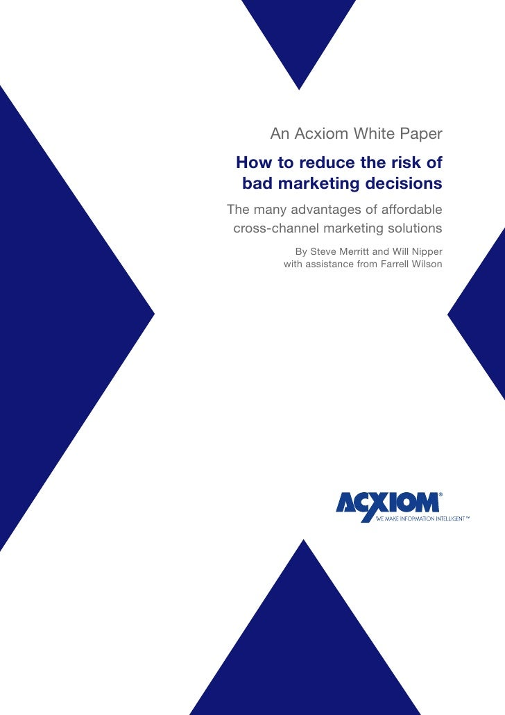 An Acxiom White Paper  How to reduce the risk of   bad marketing decisions The many advantages of affordable  cross-channe...