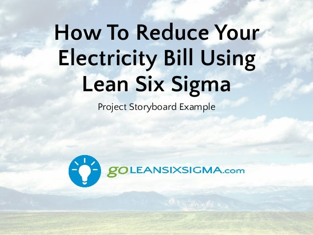 How To Reduce Your Electricity Bill Using Lean Six Sigma Project Storyboard Example