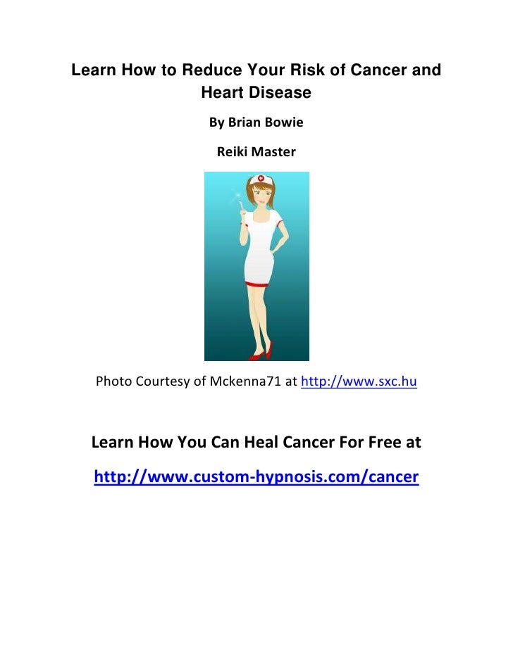 Learn How to Reduce Your Risk of Cancer and               Heart Disease                  By Brian Bowie                   ...