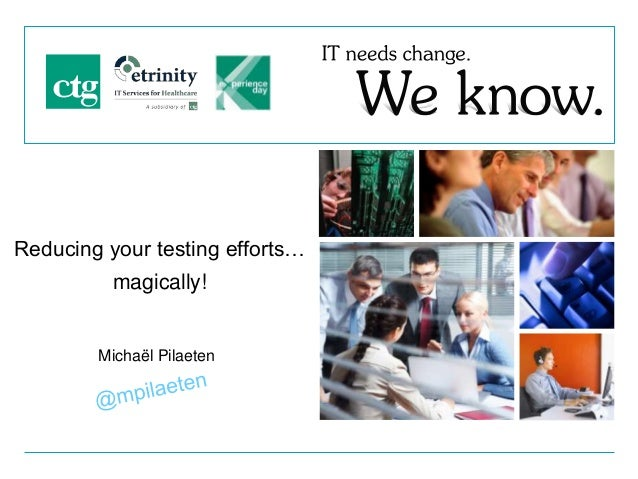 Michaël Pilaeten Reducing your testing efforts… magically!
