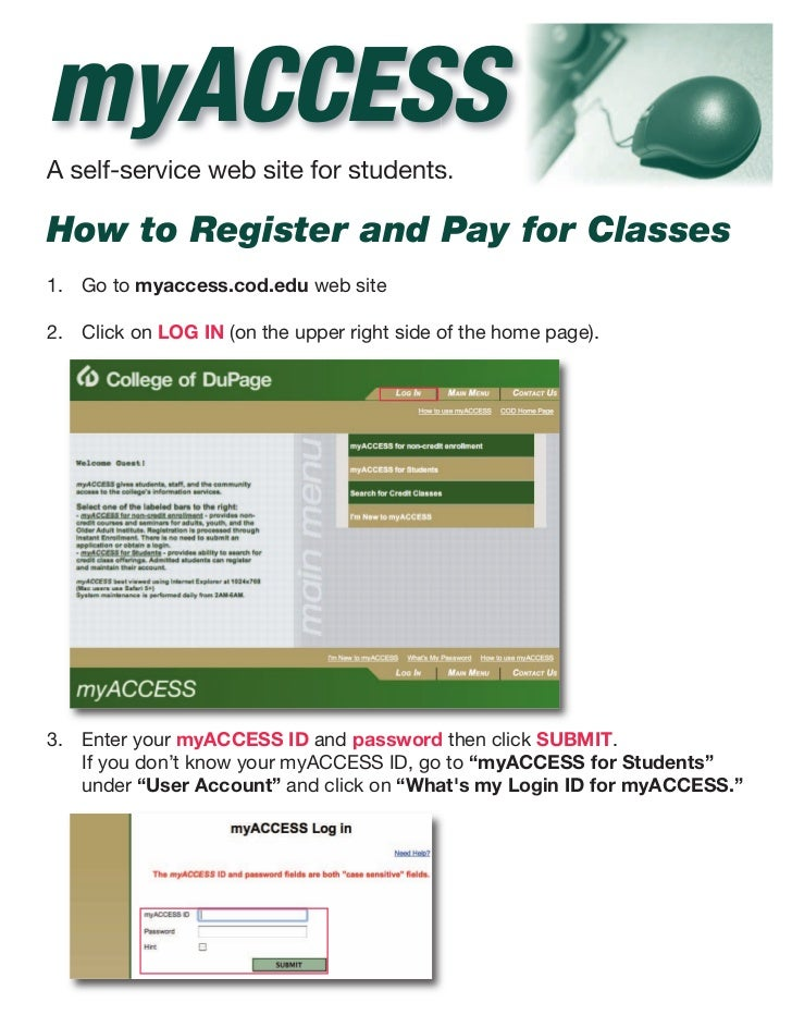 myACCESSA self-service web site for students.How to Register and Pay for Classes1. Go to myaccess.cod.edu web site2. Click...