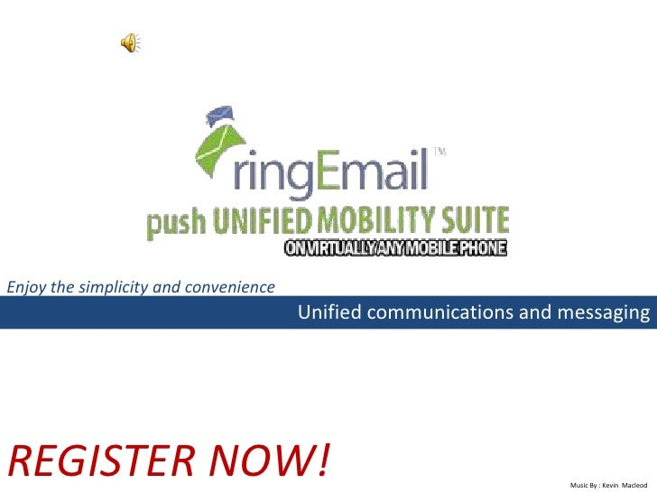 Enjoy the simplicity and convenience                                       Unified communications and messagingREGISTER NO...