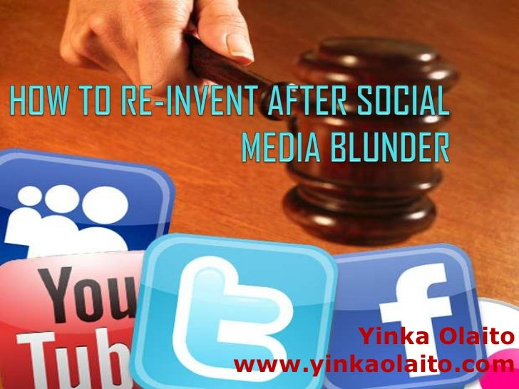 HOW TO RE-INVENT AFTER SOCIAL MEDIA BLUNDER<br />YinkaOlaito<br />www.yinkaolaito.com<br />
