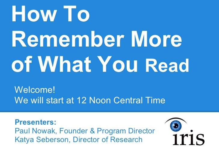 How ToRemember Moreof What You ReadWelcome!We will start at 12 Noon Central TimePresenters:Paul Nowak, Founder & Program D...