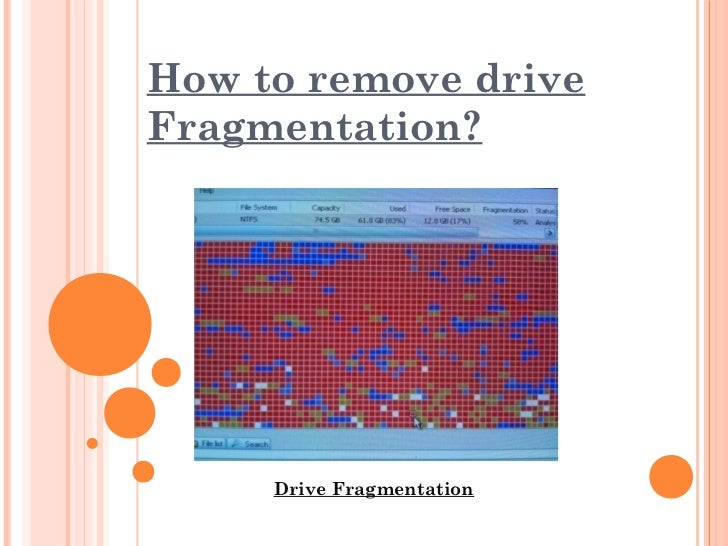How to remove driveFragmentation?     Drive Fragmentation