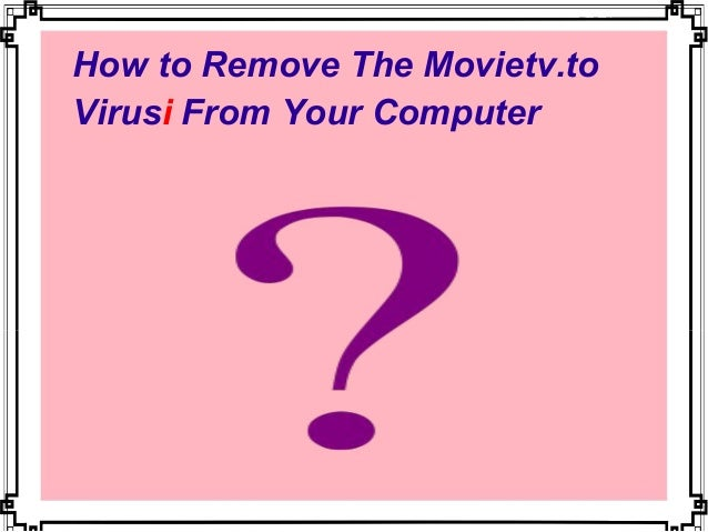 How to Remove The Movietv.to Virusi From Your Computer