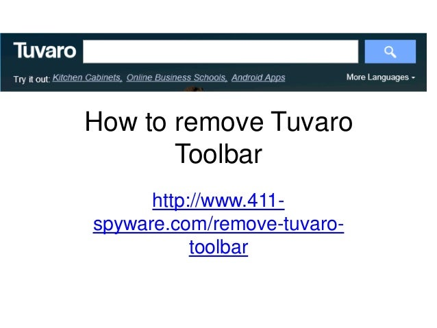 How to remove Tuvaro Toolbar http://www.411- spyware.com/remove-tuvaro- toolbar