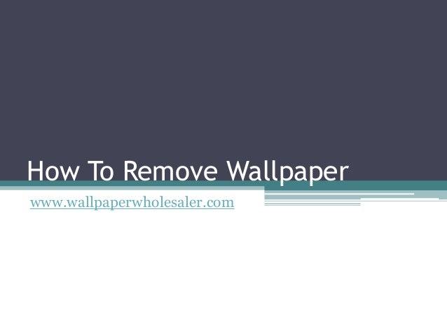 How To Remove Wallpaperwww.wallpaperwholesaler.com