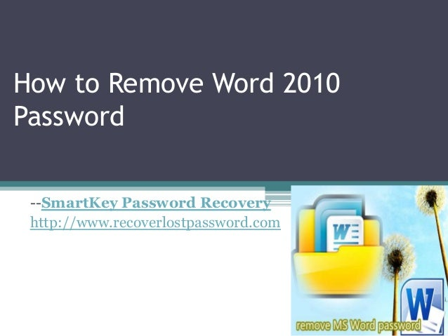How to Remove Word 2010 Password --SmartKey Password Recovery http://www.recoverlostpassword.com