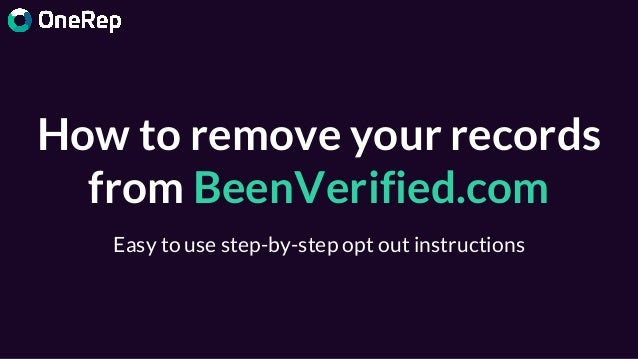 How to remove your records from BeenVerified.com Easy to use step-by-step opt out instructions